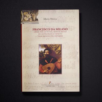 Francesco da Milano, Opere Per Liuto dal Manoscritto di Castelfranco Veneto
